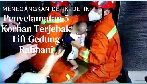 DETIK-DETIK Penyelamatan 5 Korban Terjebak Lift Gedung Rabbani